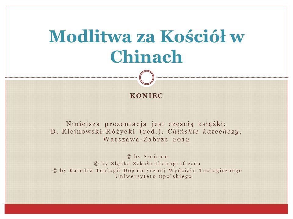 KONIEC Niniejsza prezentacja jest częścią książki: D. Klejnowski-Różycki (red.), Chińskie katechezy, Warszawa-Zabrze 2012 © by Sinicum © by Śląska Szk