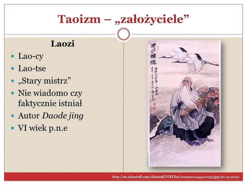Taoizm – założyciele Laozi Lao-cy Lao-tse Stary mistrz Nie wiadomo czy faktycznie istniał Autor Daode jing VI wiek p.n.e http://en.chinatefl.com/china