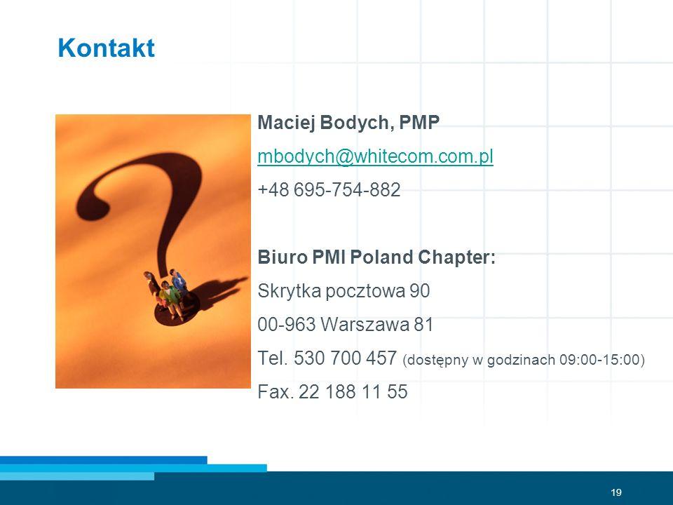 19 Maciej Bodych, PMP mbodych@whitecom.com.pl +48 695-754-882 Biuro PMI Poland Chapter: Skrytka pocztowa 90 00-963 Warszawa 81 Tel. 530 700 457 (dostę