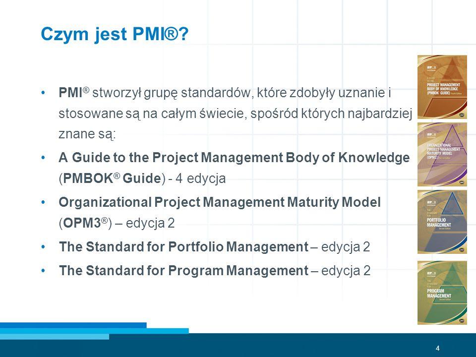 4 Czym jest PMI®? PMI ® stworzył grupę standardów, które zdobyły uznanie i stosowane są na całym świecie, spośród których najbardziej znane są: A Guid