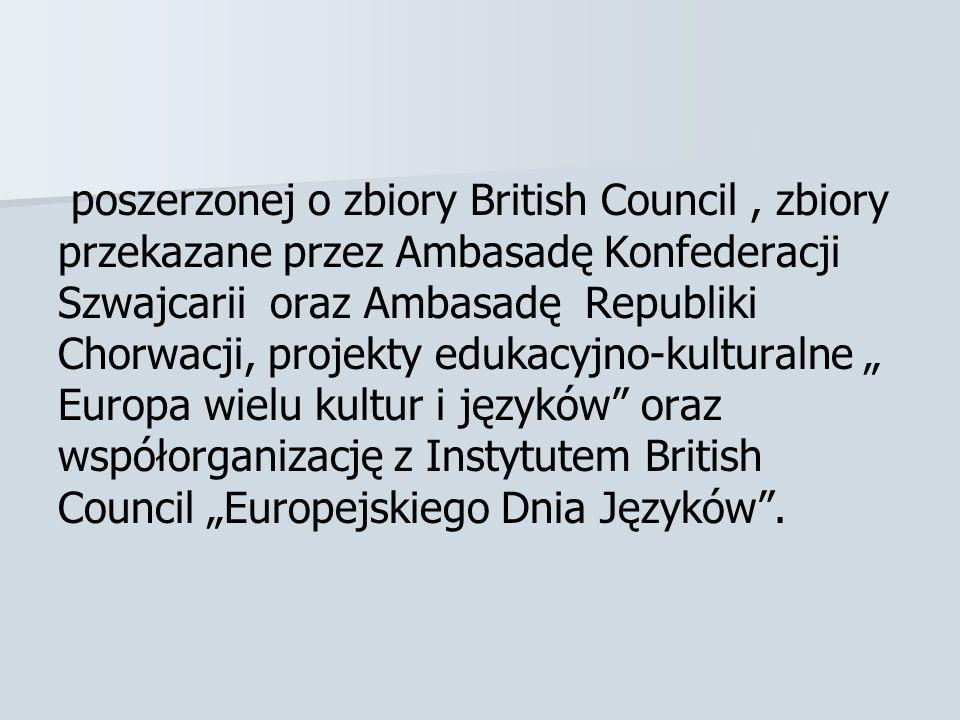 poszerzonej o zbiory British Council, zbiory przekazane przez Ambasadę Konfederacji Szwajcarii oraz Ambasadę Republiki Chorwacji, projekty edukacyjno-kulturalne Europa wielu kultur i języków oraz współorganizację z Instytutem British Council Europejskiego Dnia Języków.