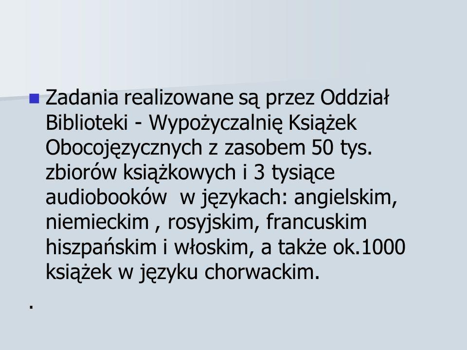 Zadania realizowane są przez Oddział Biblioteki - Wypożyczalnię Książek Obocojęzycznych z zasobem 50 tys.