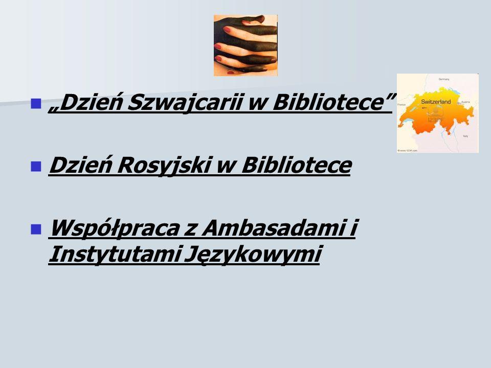 Dzień Szwajcarii w Bibliotece Dzień Rosyjski w Bibliotece Współpraca z Ambasadami i Instytutami Językowymi