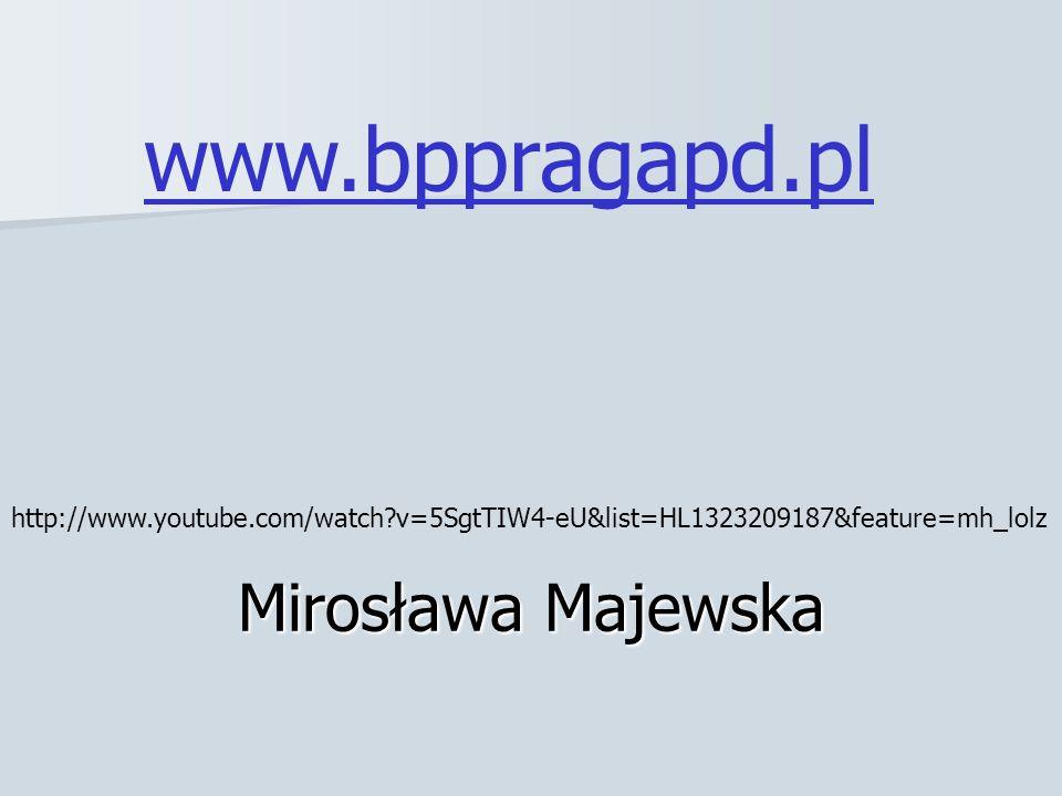 Mirosława Majewska www.bppragapd.pl http://www.youtube.com/watch?v=5SgtTIW4-eU&list=HL1323209187&feature=mh_lolz