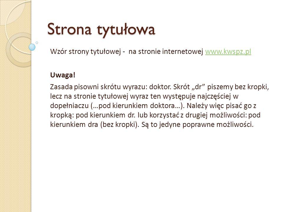 Strona tytułowa Wzór strony tytułowej - na stronie internetowej www.kwspz.plwww.kwspz.pl Uwaga! Zasada pisowni skrótu wyrazu: doktor. Skrót dr piszemy