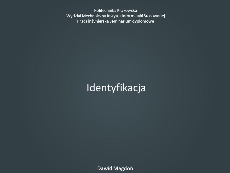Politechnika Krakowska Wydział Mechaniczny Instytut Informatyki Stosowanej Praca inżynierska Seminarium dyplomowe Dawid Magdoń Identyfikacja