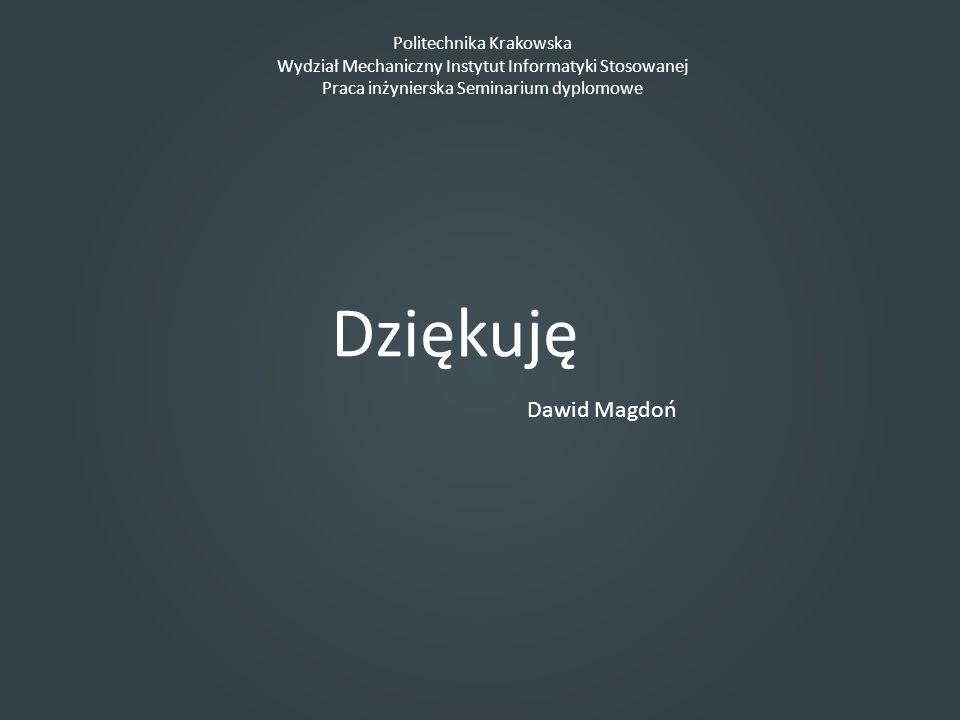 Politechnika Krakowska Wydział Mechaniczny Instytut Informatyki Stosowanej Praca inżynierska Seminarium dyplomowe Dawid Magdoń Dziękuję