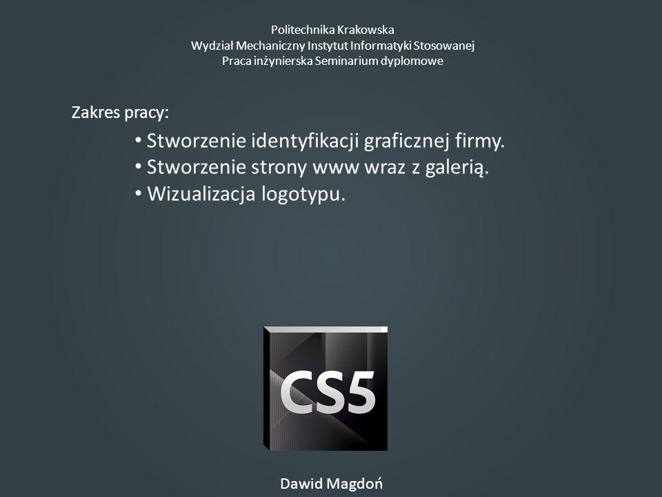 Politechnika Krakowska Wydział Mechaniczny Instytut Informatyki Stosowanej Praca inżynierska Seminarium dyplomowe Dawid Magdoń Oprogramowanie: Programy z serii Adobe CS5: