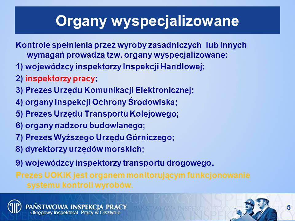 Okręgowy Inspektorat Pracy w Olsztynie 16 Możliwości prawne IP w toku kontroli w ramach nadzoru rynku (3) - Zlecenie badania wyrobu Na wniosek inspektora pracy okręgowy inspektor pracy, może zlecić poddanie wyrobu badaniom akredytowanemu laboratorium w celu ustalenia czy wyrób spełnia zasadnicze wymagania.