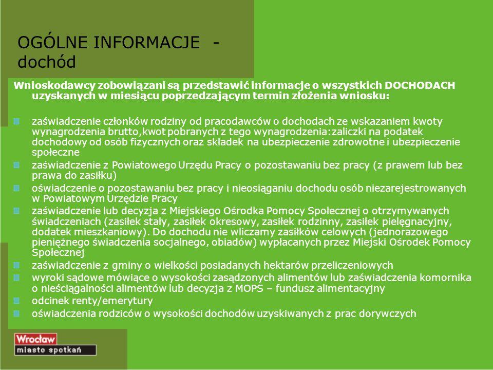 OGÓLNE INFORMACJE - dochód Wnioskodawcy zobowiązani są przedstawić informacje o wszystkich DOCHODACH uzyskanych w miesiącu poprzedzającym termin złoże