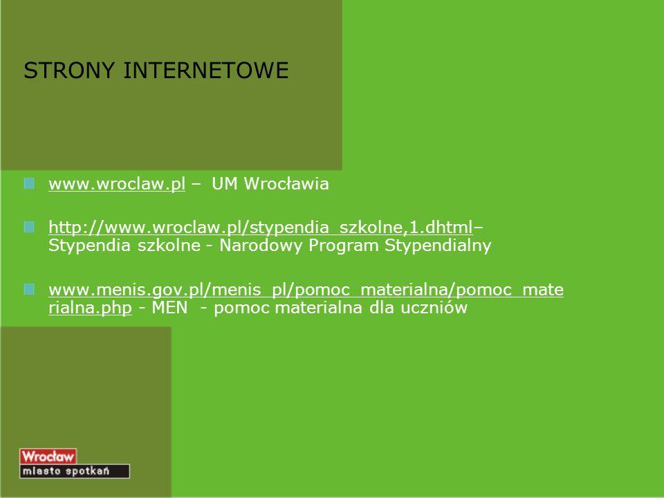 STRONY INTERNETOWE www.wroclaw.pl – UM Wrocławia http://www.wroclaw.pl/stypendia_szkolne,1.dhtml– Stypendia szkolne - Narodowy Program Stypendialny ww