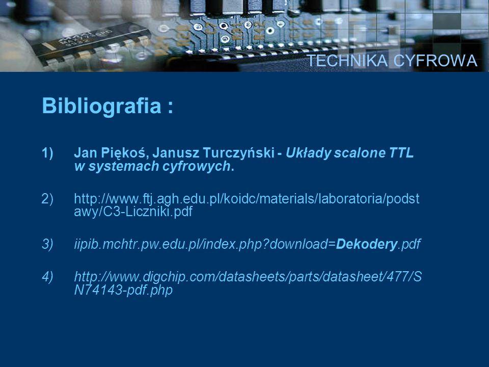 TECHNIKA CYFROWA Bibliografia : 1)Jan Piękoś, Janusz Turczyński - Układy scalone TTL w systemach cyfrowych. 2)http://www.ftj.agh.edu.pl/koidc/material