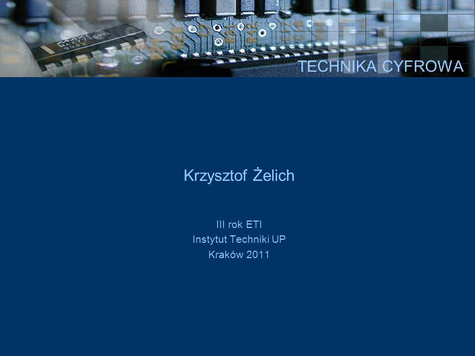 TECHNIKA CYFROWA Krzysztof Żelich III rok ETI Instytut Techniki UP Kraków 2011