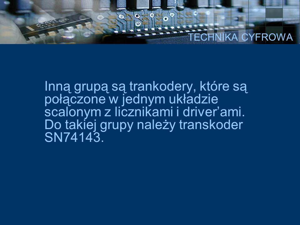 TECHNIKA CYFROWA Rysunek przedstawia trankoder z serii SN74143, który ma wbudowany licznik i driver w jednym układzie scalonym.