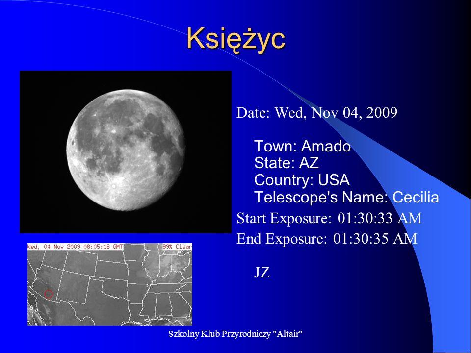 Szkolny Klub Przyrodniczy Altair M45 Plejady Autor: Damian Parus Date: Fri, Aug 28, 2009 Start Exposure: 04:57:22 AM End Exposure: 04:58:26 AM Town: Amado State: AZ Country: USA Telescope s Name: Cecilia