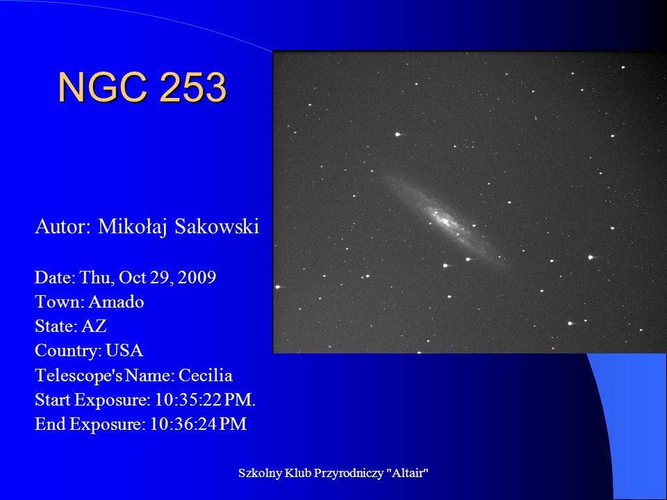 Szkolny Klub Przyrodniczy Altair Hercules Cluster M13 Autor: Patrycja Kozłowska Date: Thu, Oct 29, 2009 Town: Cambridge State: MA Country: USA Telescope s Name: Annie Start Exposure: 06:53:18 PM End Exposure: 06:53:50 PM