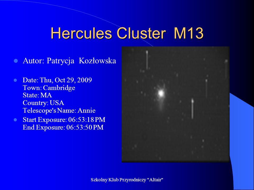 Szkolny Klub Przyrodniczy Altair M31 Galaktyka Andromada Autor Oliwia Ostrowska Date: Fri, Dec 18, 2009 Start Exposure: 07:21:57 PM End Exposure: 07:22:59 PM Town: Amado State: AZ Country: USA Telescope s Name: Cecilia