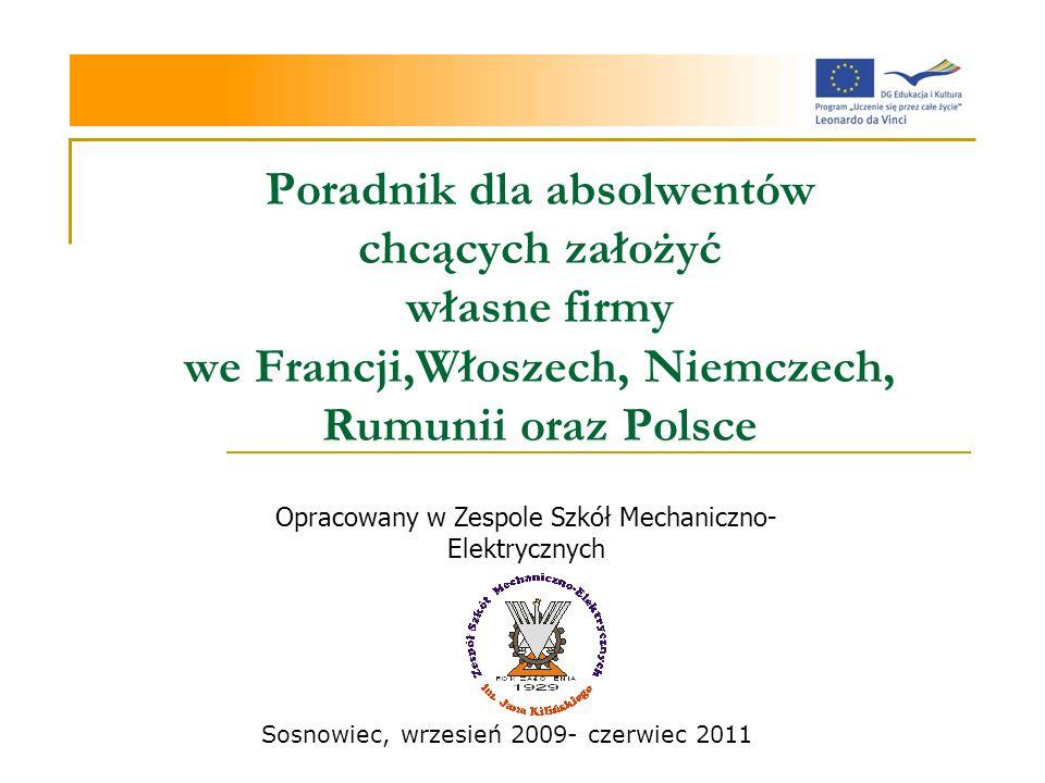 Opracowany w Zespole Szkół Mechaniczno- Elektrycznych Poradnik dla absolwentów chcących założyć własne firmy we Francji,Włoszech, Niemczech, Rumunii oraz Polsce Sosnowiec, wrzesień 2009- czerwiec 2011