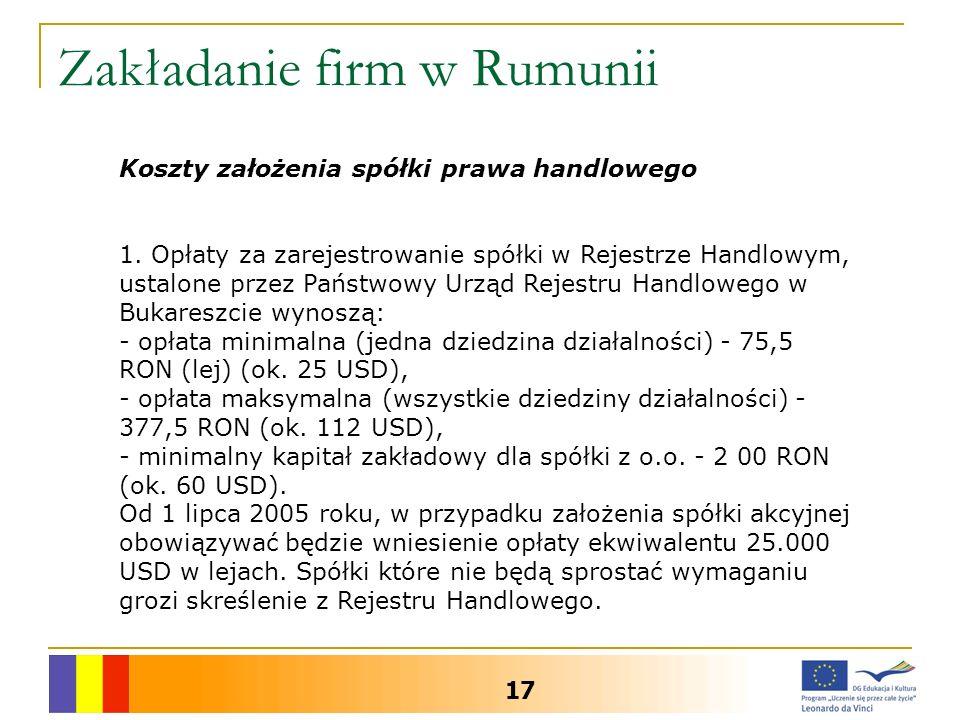 Zakładanie firm w Rumunii 17 Koszty założenia spółki prawa handlowego 1. Opłaty za zarejestrowanie spółki w Rejestrze Handlowym, ustalone przez Państw