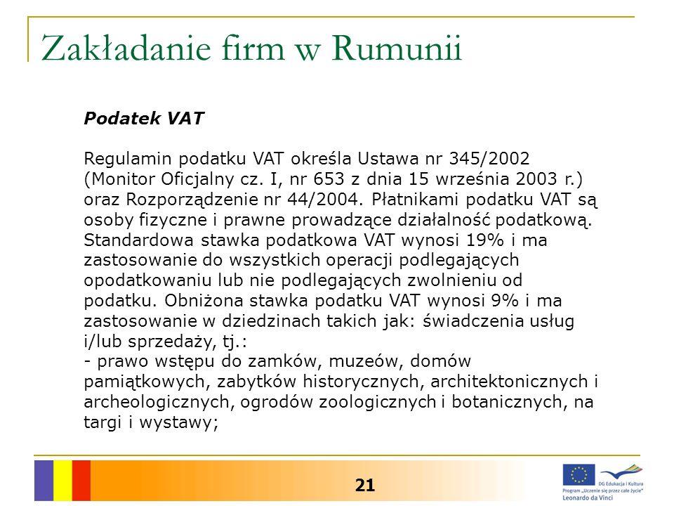 Zakładanie firm w Rumunii 21 Podatek VAT Regulamin podatku VAT określa Ustawa nr 345/2002 (Monitor Oficjalny cz. I, nr 653 z dnia 15 września 2003 r.)