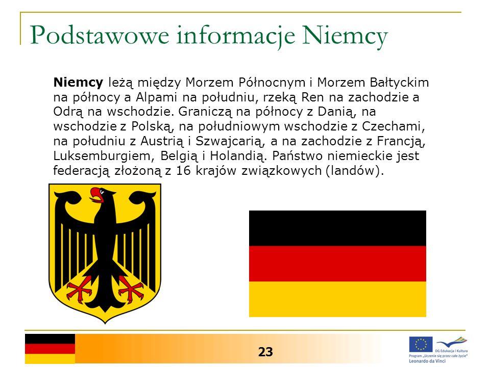 Podstawowe informacje Niemcy 23 Niemcy leżą między Morzem Północnym i Morzem Bałtyckim na północy a Alpami na południu, rzeką Ren na zachodzie a Odrą na wschodzie.