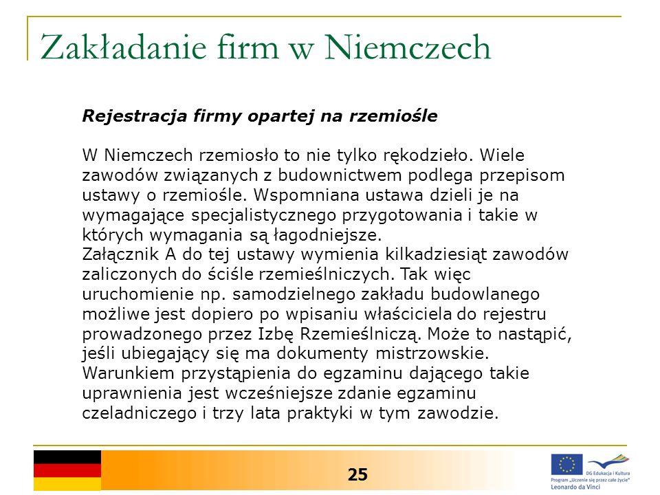 Zakładanie firm w Niemczech 25 Rejestracja firmy opartej na rzemiośle W Niemczech rzemiosło to nie tylko rękodzieło. Wiele zawodów związanych z budown