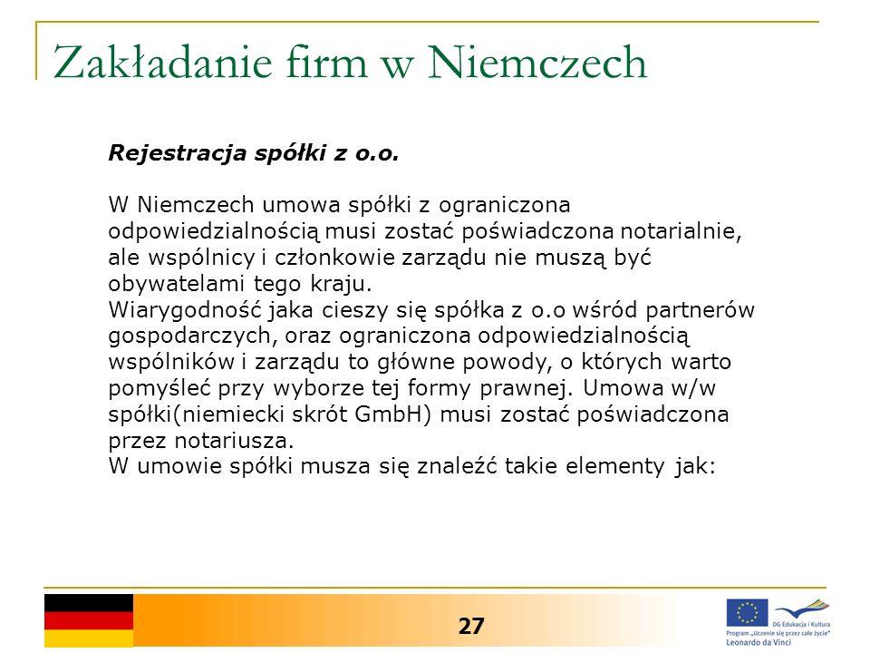 Zakładanie firm w Niemczech 27 Rejestracja spółki z o.o. W Niemczech umowa spółki z ograniczona odpowiedzialnością musi zostać poświadczona notarialni