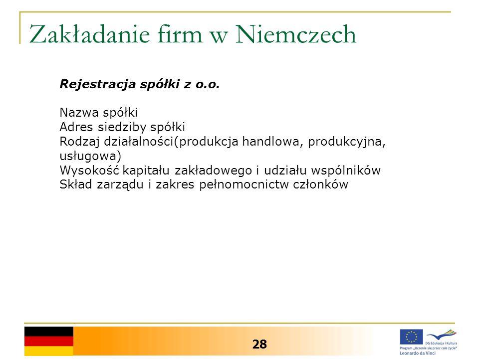 Zakładanie firm w Niemczech 28 Rejestracja spółki z o.o. Nazwa spółki Adres siedziby spółki Rodzaj działalności(produkcja handlowa, produkcyjna, usług