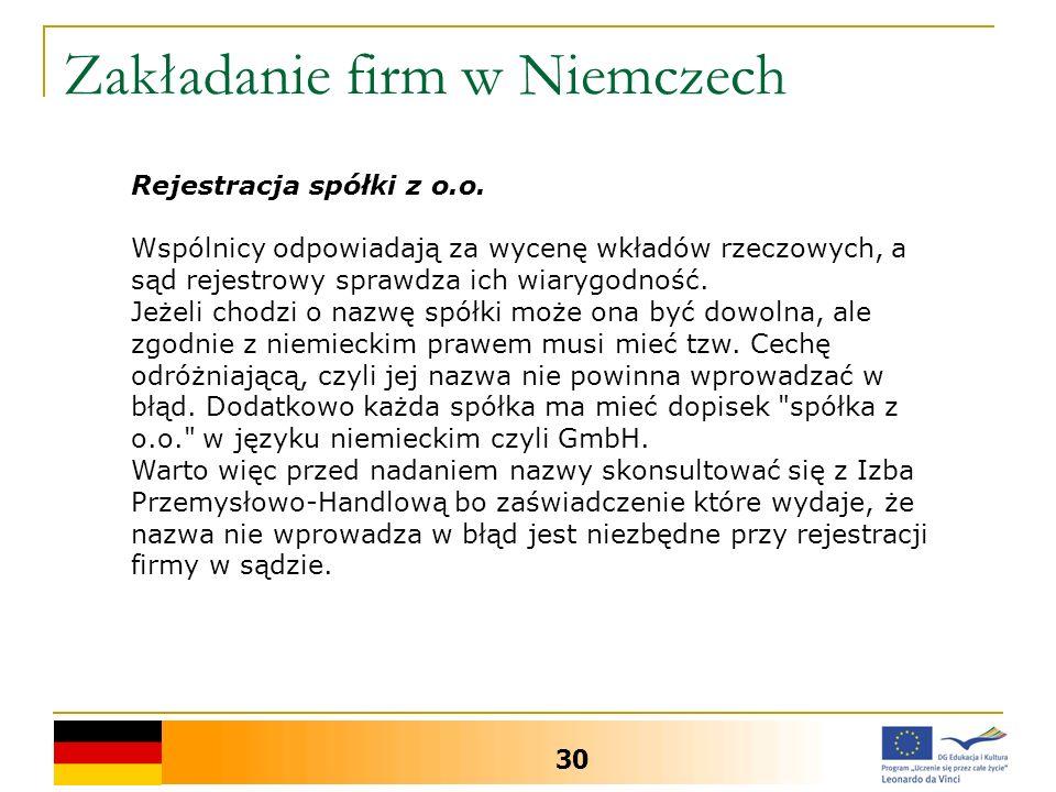 Zakładanie firm w Niemczech 30 Rejestracja spółki z o.o. Wspólnicy odpowiadają za wycenę wkładów rzeczowych, a sąd rejestrowy sprawdza ich wiarygodnoś