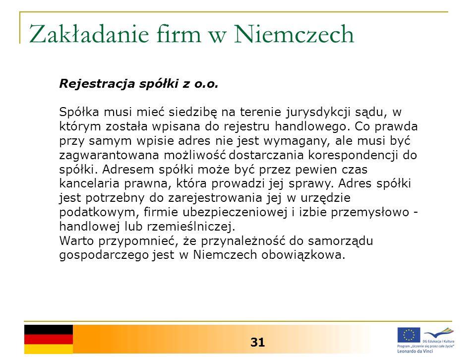Zakładanie firm w Niemczech 31 Rejestracja spółki z o.o. Spółka musi mieć siedzibę na terenie jurysdykcji sądu, w którym została wpisana do rejestru h