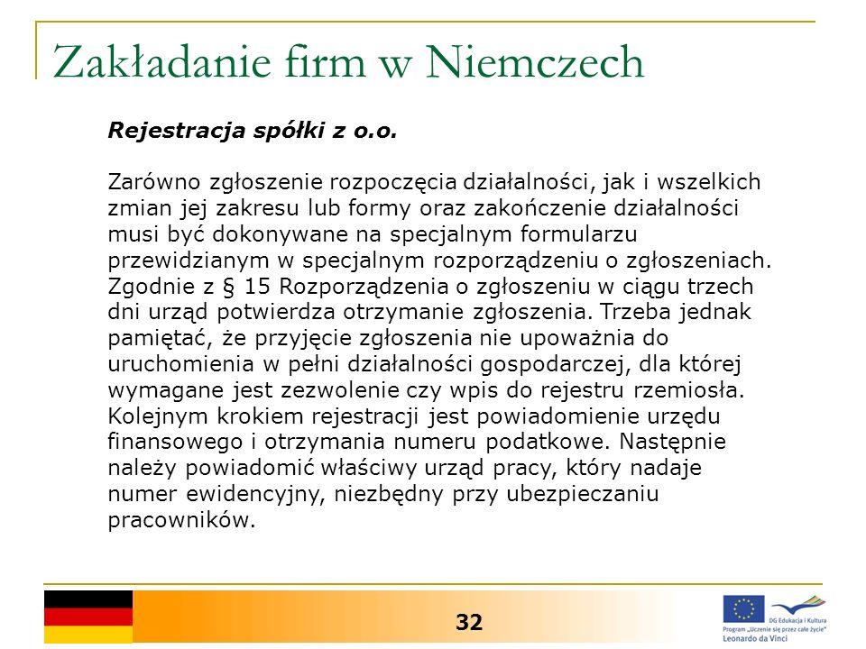Zakładanie firm w Niemczech 32 Rejestracja spółki z o.o. Zarówno zgłoszenie rozpoczęcia działalności, jak i wszelkich zmian jej zakresu lub formy oraz