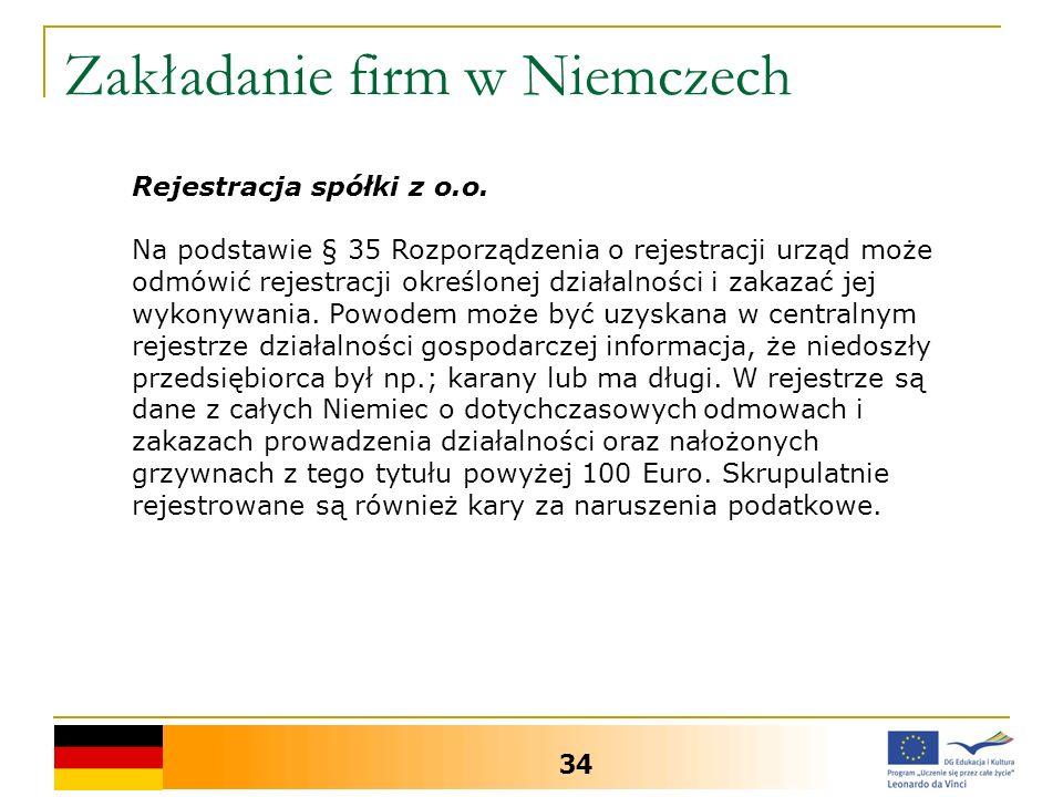 Zakładanie firm w Niemczech 34 Rejestracja spółki z o.o. Na podstawie § 35 Rozporządzenia o rejestracji urząd może odmówić rejestracji określonej dzia