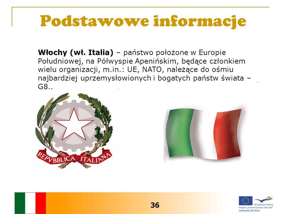Podstawowe informacje 36 Włochy (wł. Italia) Włochy (wł. Italia) – państwo położone w Europie Południowej, na Półwyspie Apenińskim, będące członkiem w