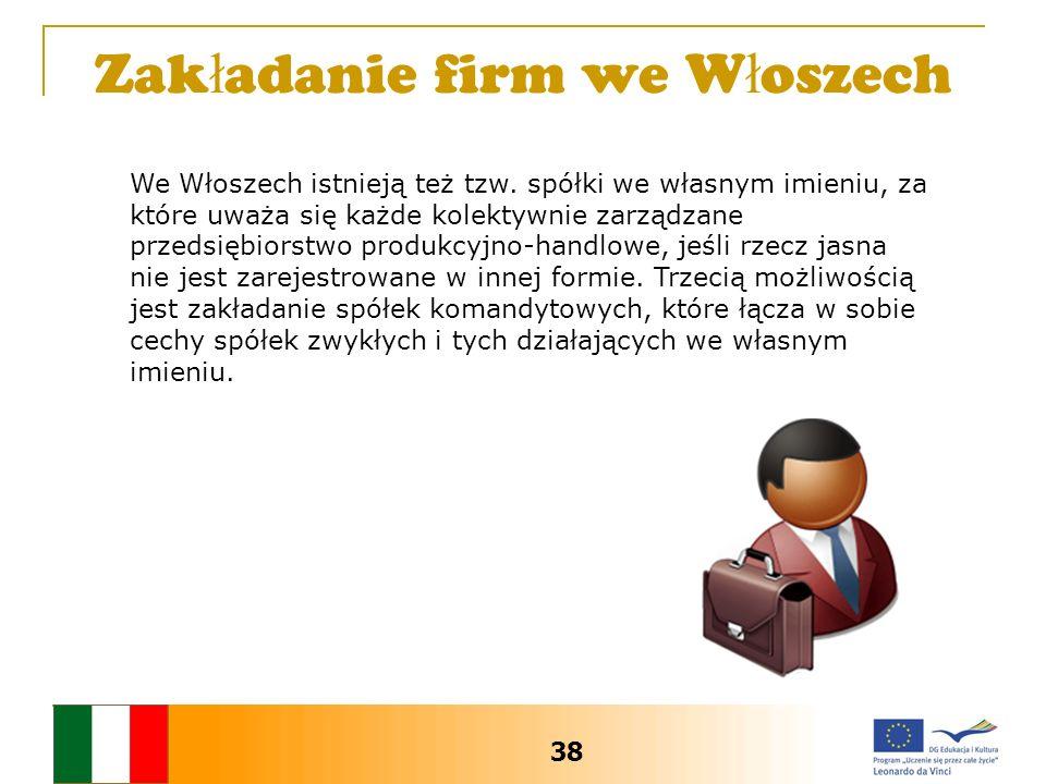 Zak ł adanie firm we W ł oszech We Włoszech istnieją też tzw. spółki we własnym imieniu, za które uważa się każde kolektywnie zarządzane przedsiębiors