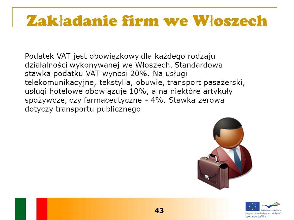 Zak ł adanie firm we W ł oszech Podatek VAT jest obowiązkowy dla każdego rodzaju działalności wykonywanej we Włoszech. Standardowa stawka podatku VAT