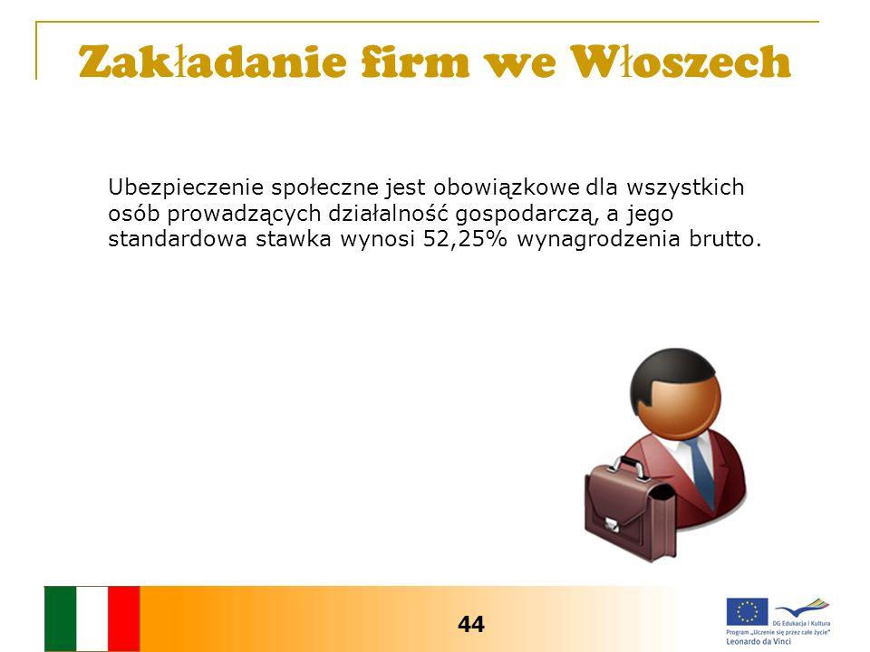 Zak ł adanie firm we W ł oszech Ubezpieczenie społeczne jest obowiązkowe dla wszystkich osób prowadzących działalność gospodarczą, a jego standardowa stawka wynosi 52,25% wynagrodzenia brutto.