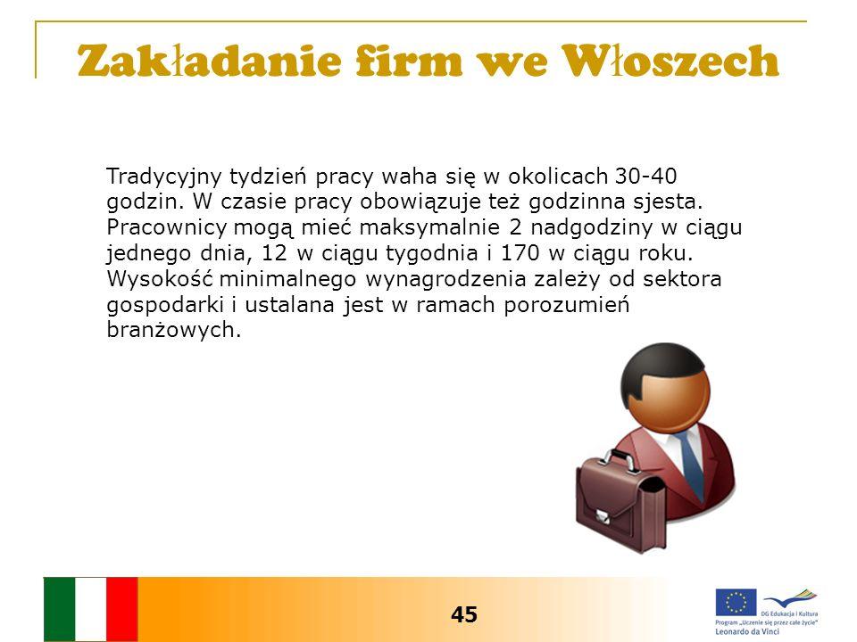 Zak ł adanie firm we W ł oszech Tradycyjny tydzień pracy waha się w okolicach 30-40 godzin.