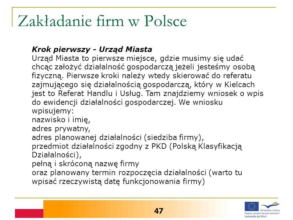 Zakładanie firm w Polsce 47 Krok pierwszy - Urząd Miasta Urząd Miasta to pierwsze miejsce, gdzie musimy się udać chcąc założyć działalność gospodarczą jeżeli jesteśmy osobą fizyczną.