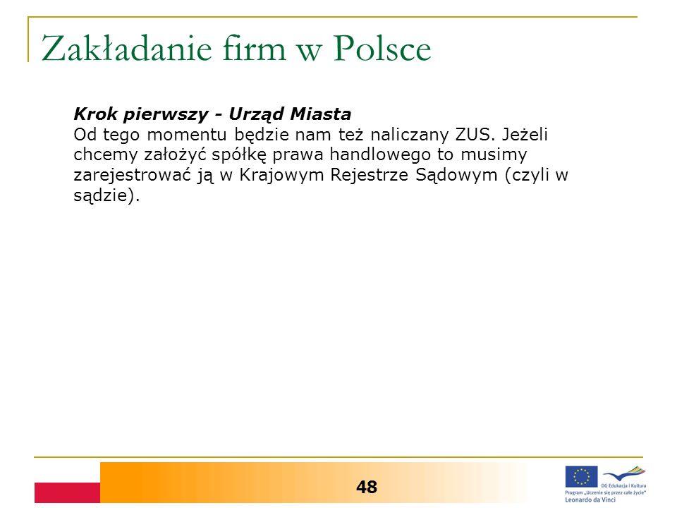 Zakładanie firm w Polsce 48 Krok pierwszy - Urząd Miasta Od tego momentu będzie nam też naliczany ZUS. Jeżeli chcemy założyć spółkę prawa handlowego t