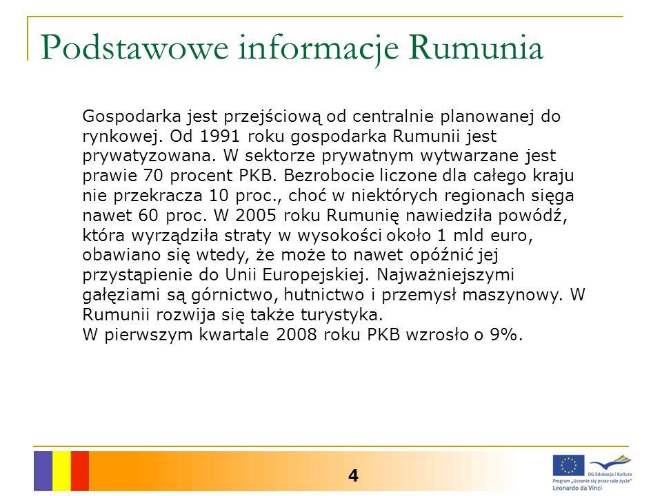 Podstawowe informacje Rumunia 4 Gospodarka jest przejściową od centralnie planowanej do rynkowej. Od 1991 roku gospodarka Rumunii jest prywatyzowana.