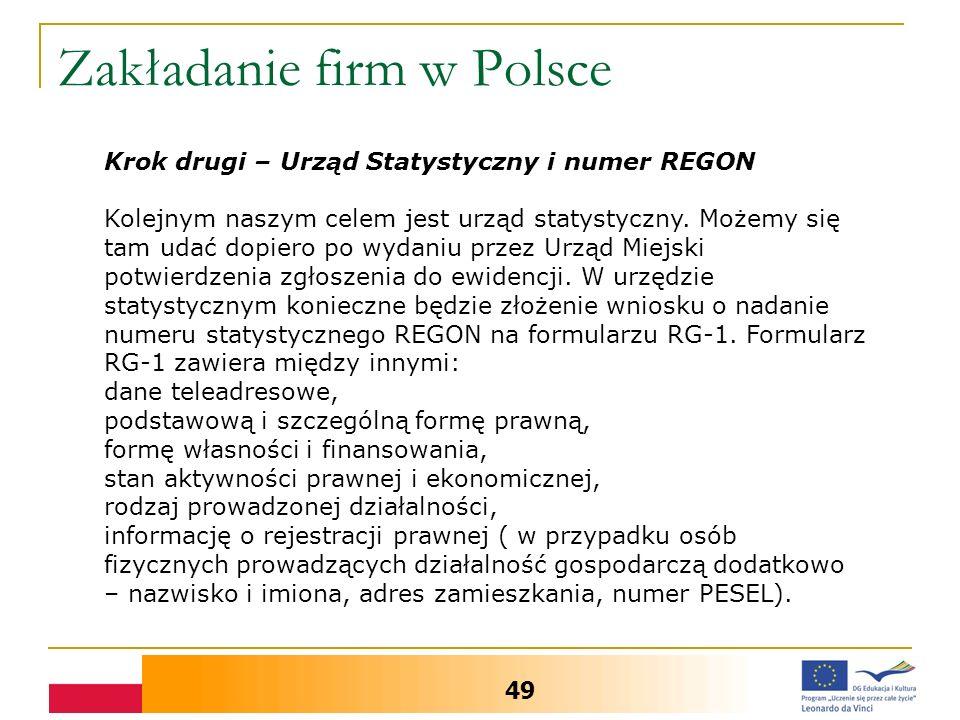 Zakładanie firm w Polsce 49 Krok drugi – Urząd Statystyczny i numer REGON Kolejnym naszym celem jest urząd statystyczny. Możemy się tam udać dopiero p