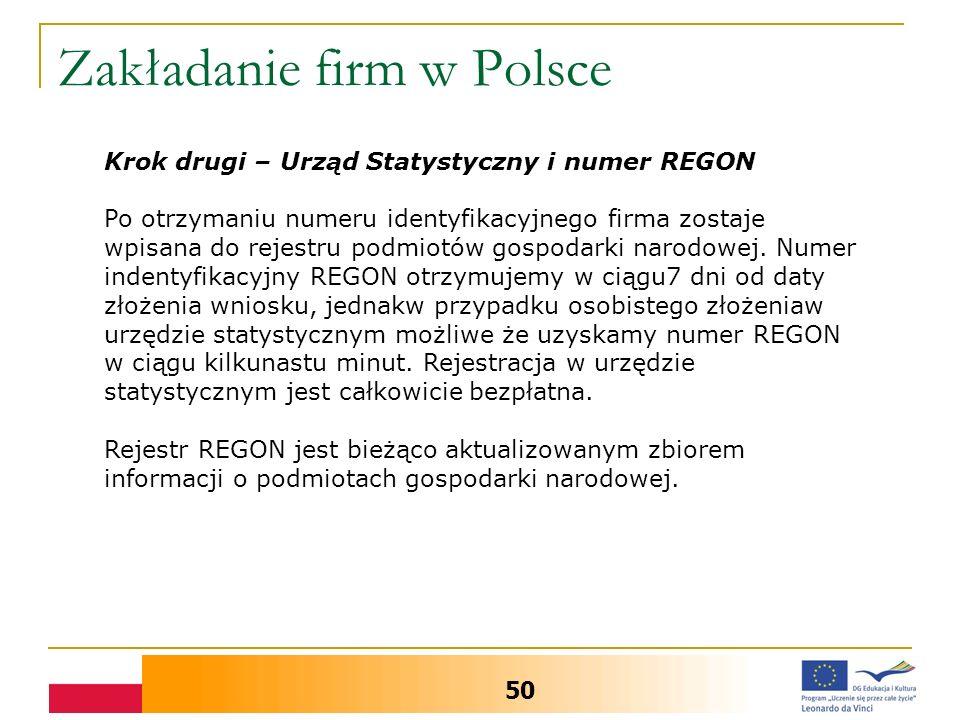 Zakładanie firm w Polsce 50 Krok drugi – Urząd Statystyczny i numer REGON Po otrzymaniu numeru identyfikacyjnego firma zostaje wpisana do rejestru podmiotów gospodarki narodowej.