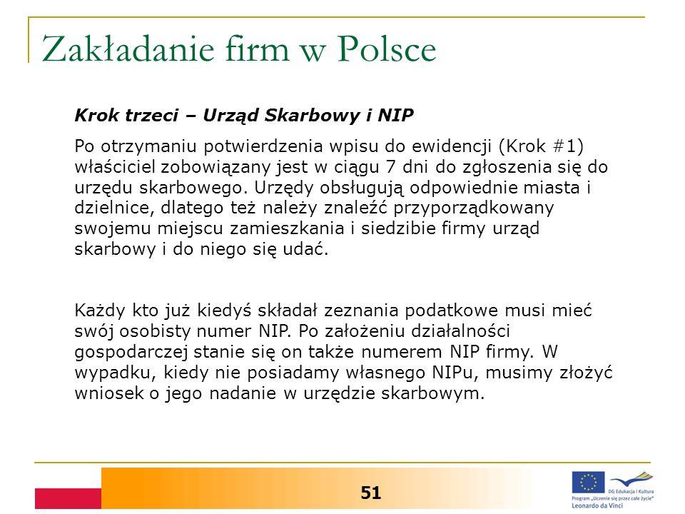 Zakładanie firm w Polsce 51 Krok trzeci – Urząd Skarbowy i NIP Po otrzymaniu potwierdzenia wpisu do ewidencji (Krok #1) właściciel zobowiązany jest w ciągu 7 dni do zgłoszenia się do urzędu skarbowego.