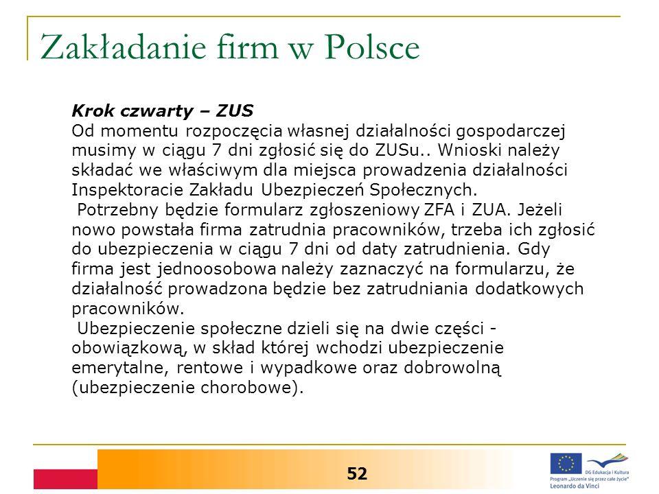 Zakładanie firm w Polsce 52 Krok czwarty – ZUS Od momentu rozpoczęcia własnej działalności gospodarczej musimy w ciągu 7 dni zgłosić się do ZUSu..