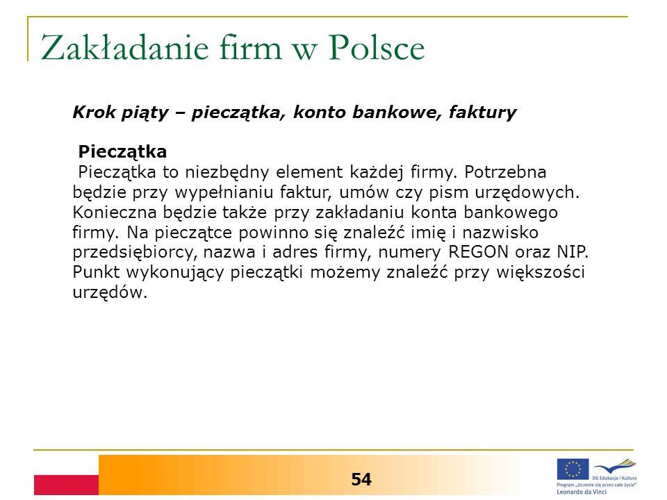 Zakładanie firm w Polsce 54 Krok piąty – pieczątka, konto bankowe, faktury Pieczątka Pieczątka to niezbędny element każdej firmy.