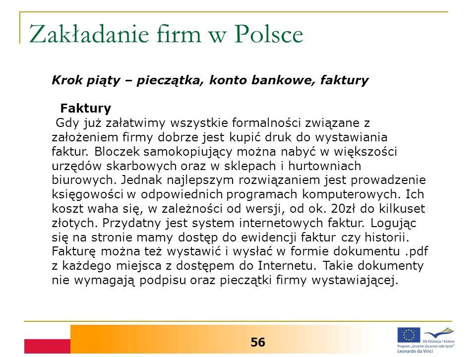 Zakładanie firm w Polsce 56 Krok piąty – pieczątka, konto bankowe, faktury Faktury Gdy już załatwimy wszystkie formalności związane z założeniem firmy dobrze jest kupić druk do wystawiania faktur.