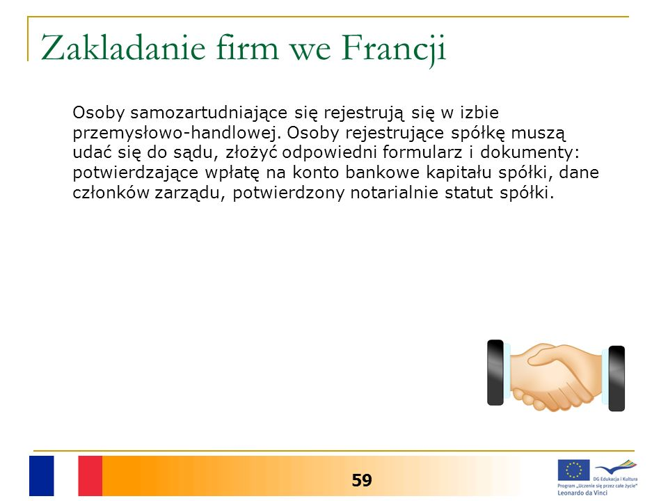 Zakladanie firm we Francji 59 Osoby samozartudniające się rejestrują się w izbie przemysłowo-handlowej. Osoby rejestrujące spółkę muszą udać się do są