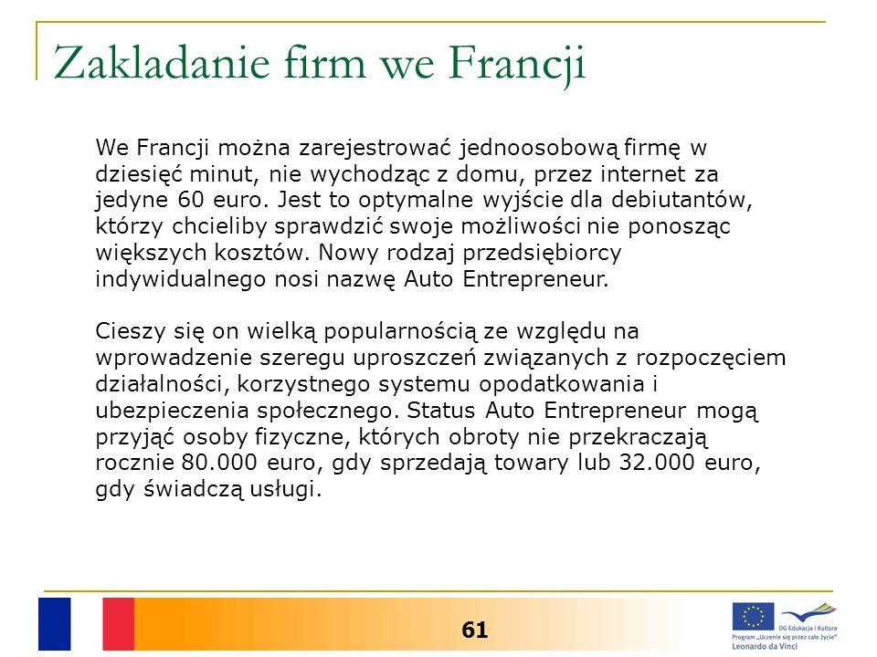 Zakladanie firm we Francji 61 We Francji można zarejestrować jednoosobową firmę w dziesięć minut, nie wychodząc z domu, przez internet za jedyne 60 eu