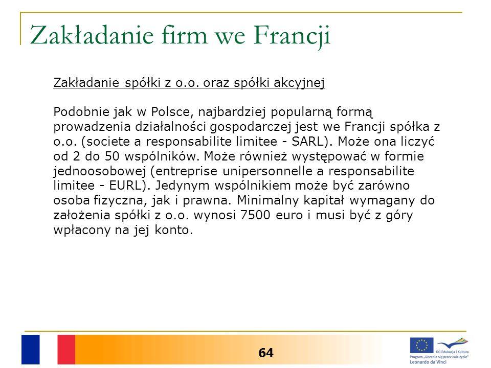 Zakładanie firm we Francji 64 Zakładanie spółki z o.o. oraz spółki akcyjnej Podobnie jak w Polsce, najbardziej popularną formą prowadzenia działalnośc