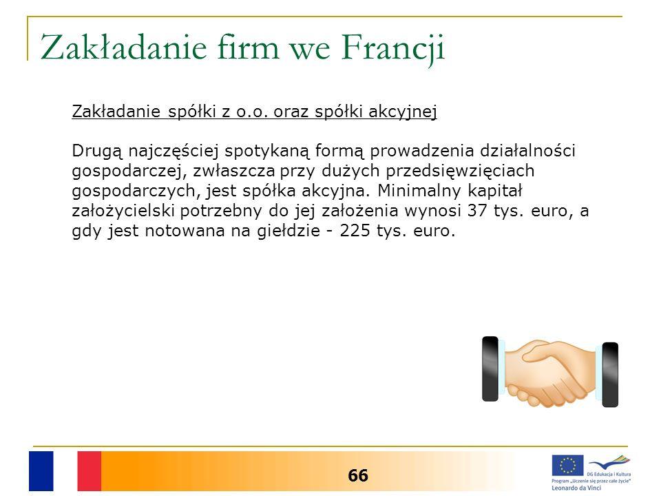 Zakładanie firm we Francji 66 Zakładanie spółki z o.o. oraz spółki akcyjnej Drugą najczęściej spotykaną formą prowadzenia działalności gospodarczej, z